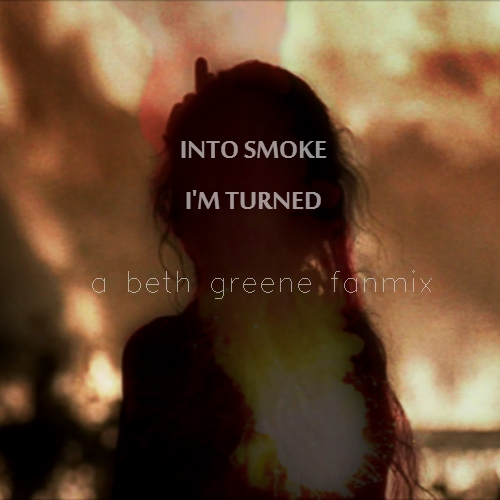 INTO SMOKE I'M TURNED /