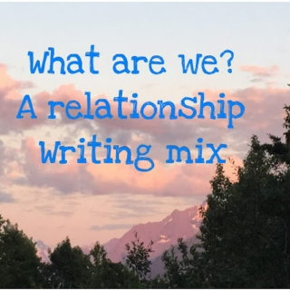 What are we? (A romantic relationship writing mix)