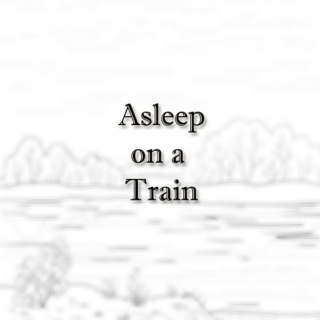Asleep on a Train - Side A