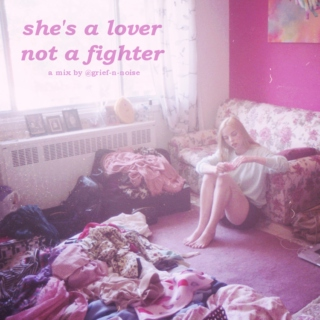 She's A Lover Not A Fighter