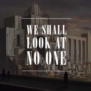 ❦ We shall look at no one