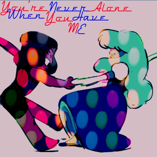 You're Never Alone When You Have ME