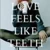 Love Feels Like Teeth