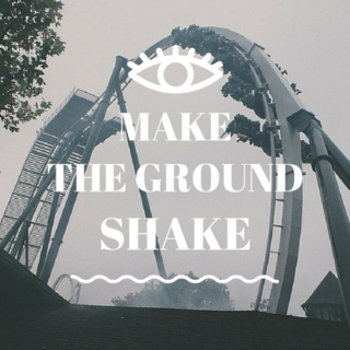 make the ground shake