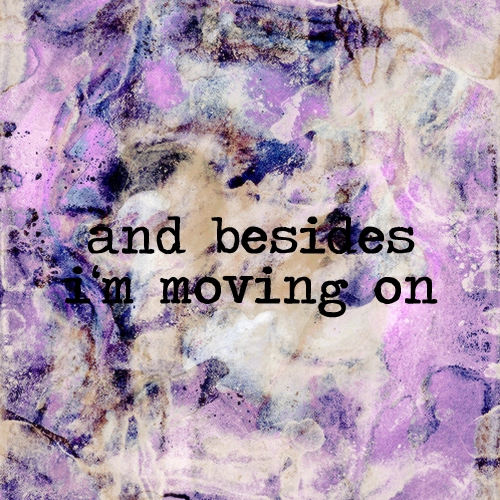 and besides i'm moving on.