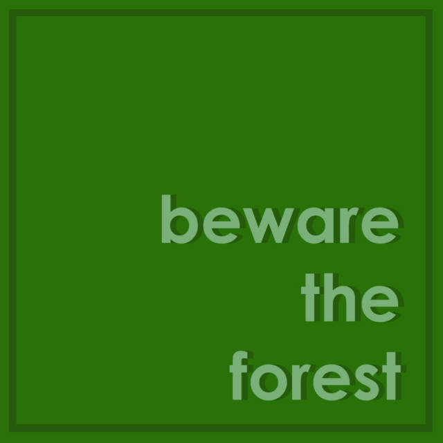 beware the forest