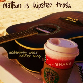Mattsun is hipster trash