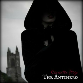 THE ANTIHERO [a character study]