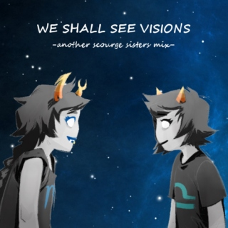 we shall see visions
