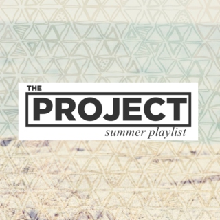 The Project || Summer Playlist