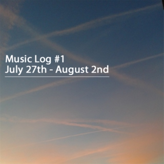 Music Log #1 - July 7th - August 2nd