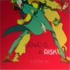 LOVE IS A RISK