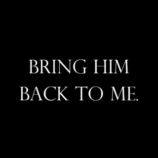 Bring Him Back to Me.