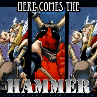 [Here Comes the Hammer] - From Wade to Thor