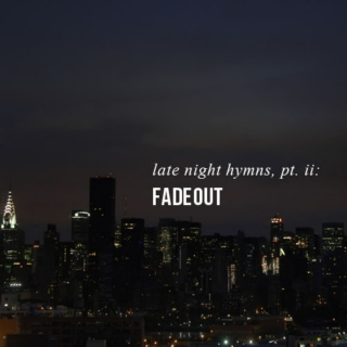 late night hymns, pt.ii: fadeout