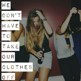 we don't have to take our clothes off
