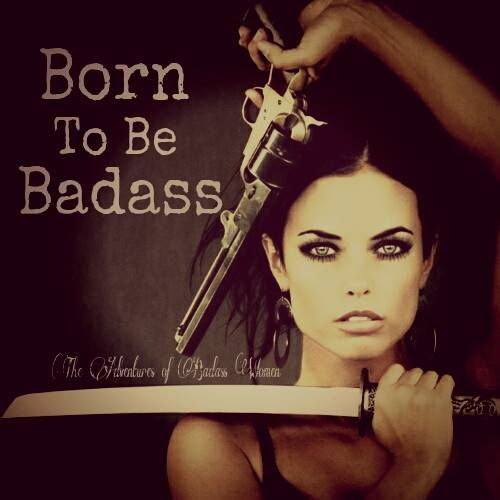 Born To Be Badass