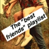 "The ""best friend"" playlist"