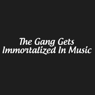 The Gang Gets Immortalized In Music