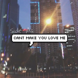 Side A: cant make you love me