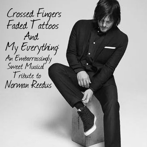 Crossed Fingers, Faded Tattoos, and My Everything: An Embarrassingly Sweet Musical Tribute to Norman Reedus