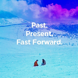 past and presents. fast forward.