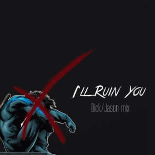 I'll Ruin You (Dick/Jason mix)