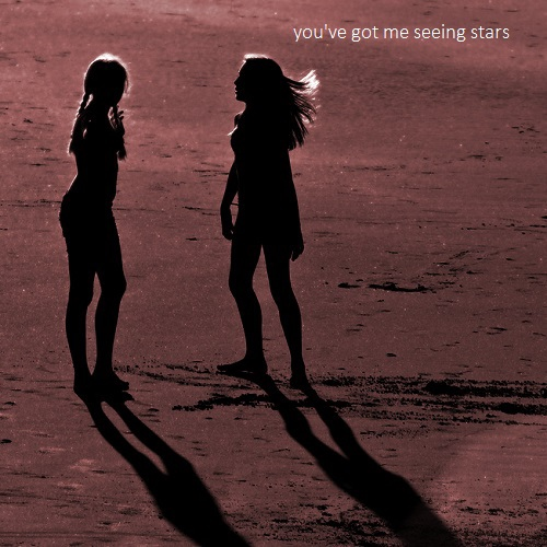 you've got me seeing stars