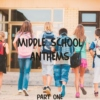 middle school anthems pt.i