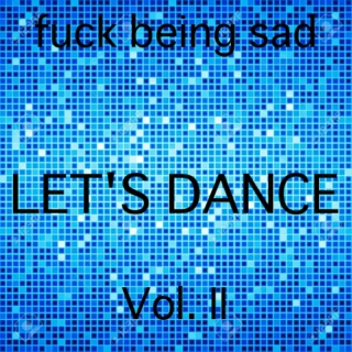 Fuck being sad, LET'S DANCE VOL. II