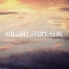 holiday from real