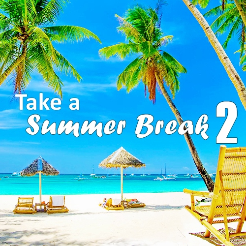 Take a Summer Break 2