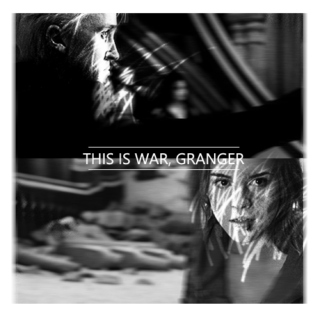 this is war, granger.