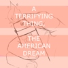 a terrifying thing, the american dream