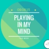 Playing In My Mind 09.08.15