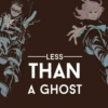 Less Than A Ghost