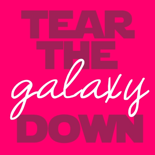 tear the galaxy down