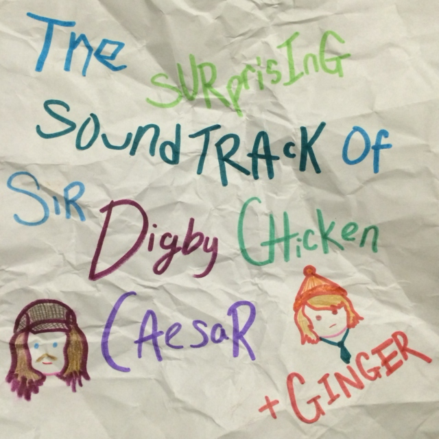 The Surprising Soundtrack of Me, Sir Digby Chicken Caesar (& Ginger)