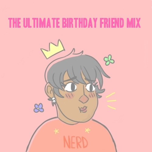 ♔The Ultimate Birthday Friend Mix ♔