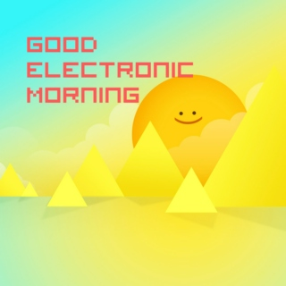 Good Electronic Morning