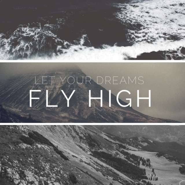 Let your dreams [fly] high