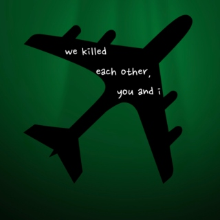 we killed each other, you and i [mfnd]