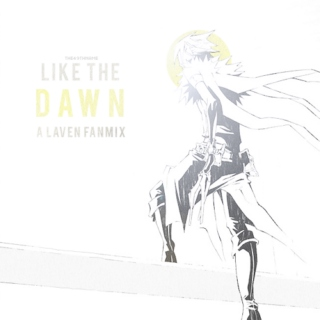 Like The Dawn: A Laven Fanmix