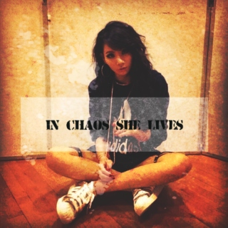 In chaos she lives.
