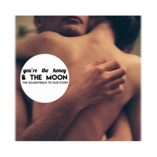 you're the honey & the moon