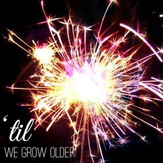'til we grow older