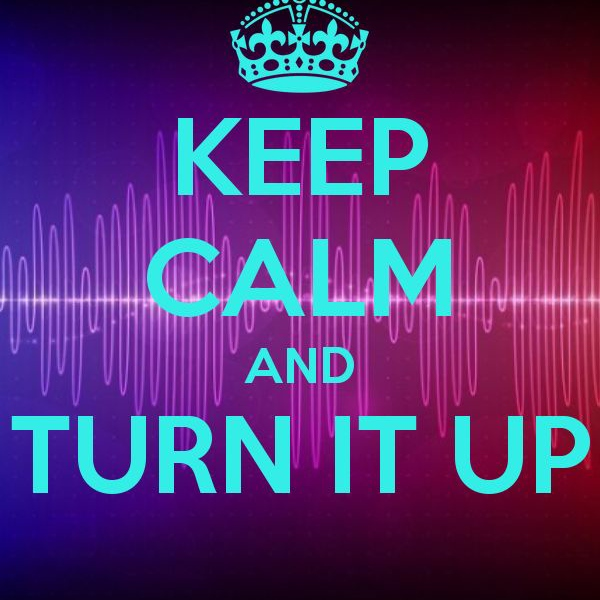 Keep Calm And Turn It Up :: Fuel For Your Party