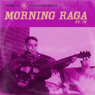 DFBM #75 - Morning Raga Pt. IV