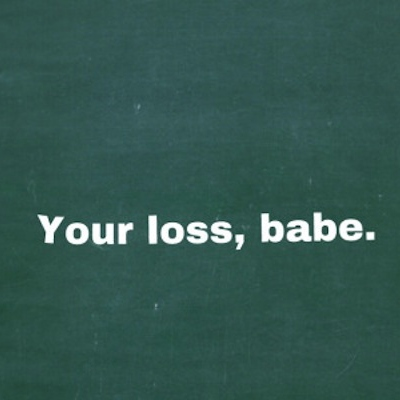 Your loss.