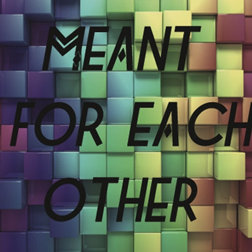 Meant for each other (mashup)